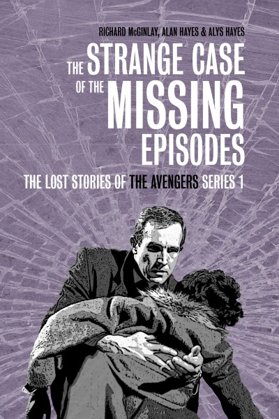 Front cover of The Strange Case of the Missing Episodes - The Lost Stories of The Avengers Series 1